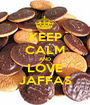 KEEP CALM AND LOVE JAFFAS - Personalised Poster A1 size