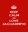 KEEP CALM AND LOVE JAGUARMP10 - Personalised Poster A1 size