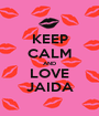 KEEP CALM AND LOVE JAIDA - Personalised Poster A1 size