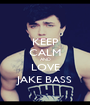 KEEP CALM AND LOVE JAKE BASS - Personalised Poster A1 size
