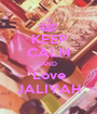 KEEP CALM AND Love JALIYAH - Personalised Poster A1 size