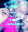 Keep Calm And Love Jamarcus - Personalised Poster A1 size