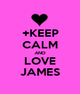 +KEEP CALM AND LOVE JAMES - Personalised Poster A1 size