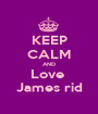 KEEP CALM AND Love  James rid - Personalised Poster A1 size