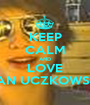 KEEP CALM AND LOVE JAN UCZKOWSKI - Personalised Poster A1 size