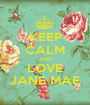 KEEP CALM AND LOVE JANE MAE - Personalised Poster A1 size