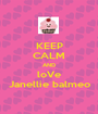 KEEP CALM AND loVe Janellie balmeo - Personalised Poster A1 size