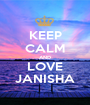 KEEP CALM AND LOVE JANISHA - Personalised Poster A1 size