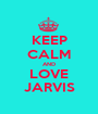 KEEP CALM AND LOVE JARVIS - Personalised Poster A1 size
