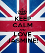 KEEP CALM AND LOVE JASMINE! - Personalised Poster A1 size