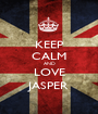 KEEP CALM AND LOVE JASPER - Personalised Poster A1 size
