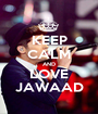 KEEP CALM AND LOVE JAWAAD - Personalised Poster A1 size
