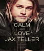 KEEP CALM AND LOVE JAX TELLER - Personalised Poster A1 size