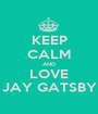 KEEP CALM AND LOVE JAY GATSBY - Personalised Poster A1 size