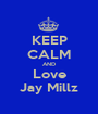 KEEP CALM AND Love Jay Millz - Personalised Poster A1 size