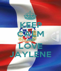 KEEP CALM AND LOVE JAYLENE - Personalised Poster A1 size