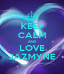 KEEP CALM AND LOVE JAZMYNE - Personalised Poster A1 size
