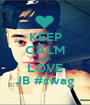 KEEP CALM AND LOVE JB #swag - Personalised Poster A1 size