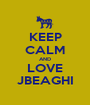 KEEP CALM AND LOVE JBEAGHI - Personalised Poster A1 size