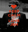 KEEP CALM AND LOVE JBM - Personalised Poster A1 size
