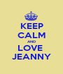 KEEP CALM AND LOVE  JEANNY - Personalised Poster A1 size
