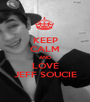 KEEP CALM AND LOVE JEFF SOUCIE - Personalised Poster A1 size