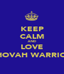 KEEP CALM AND LOVE JEHOVAH WARRIORS - Personalised Poster A1 size