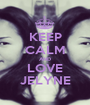 KEEP CALM AND LOVE JELYNE - Personalised Poster A1 size