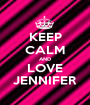 KEEP CALM AND LOVE JENNIFER - Personalised Poster A1 size