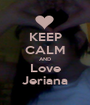 KEEP CALM AND Love Jeriana - Personalised Poster A1 size