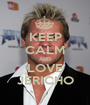 KEEP CALM AND LOVE JERICHO - Personalised Poster A1 size