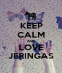 KEEP CALM AND LOVE JERINGAS - Personalised Poster A1 size
