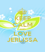 KEEP CALM AND LOVE JERLISSA - Personalised Poster A1 size