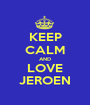 KEEP CALM AND LOVE JEROEN - Personalised Poster A1 size