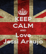 KEEP CALM AND Love Jessi Araujo - Personalised Poster A1 size