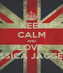 KEEP CALM AND LOVE  JESSICA JAGGER   - Personalised Poster A1 size