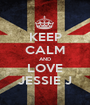 KEEP CALM AND LOVE JESSIE J - Personalised Poster A1 size