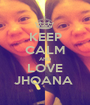 KEEP CALM AND LOVE JHOANA  - Personalised Poster A1 size