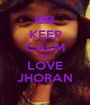 KEEP CALM AND LOVE JHORAN - Personalised Poster A1 size