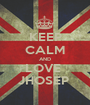 KEEP CALM AND LOVE  JHOSEP  - Personalised Poster A1 size