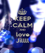 KEEP CALM AND love Jillll - Personalised Poster A1 size