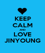 KEEP CALM AND LOVE JINYOUNG - Personalised Poster A1 size