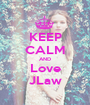 KEEP CALM AND Love JLaw - Personalised Poster A1 size