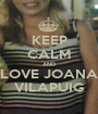 KEEP CALM AND LOVE JOANA VILAPUIG - Personalised Poster A1 size
