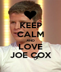 KEEP CALM AND LOVE JOE COX - Personalised Poster A1 size