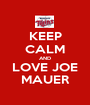 KEEP CALM AND LOVE JOE MAUER - Personalised Poster A1 size