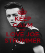 KEEP CALM AND LOVE JOE STRUMMER - Personalised Poster A1 size