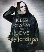 KEEP CALM AND LOVE Joey Jordison - Personalised Poster A1 size