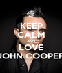 KEEP CALM AND LOVE JOHN COOPER - Personalised Poster A1 size
