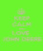 KEEP CALM AND LOVE  JOHN DEERE - Personalised Poster A1 size